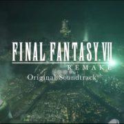 『FINAL FANTASY VII REMAKE Original Soundtrack』のPVが公開!