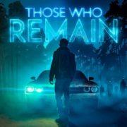 PS4&Xbox One&PC版『Those Who Remain』の海外発売日が2020年5月15日から5月28日に延期に!
