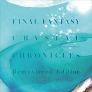 『ファイナルファンタジー・クリスタルクロニクル リマスター オリジナル・サウンドトラック』の発売日が2020年9月2日に決定!