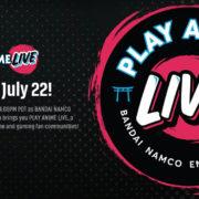 BANDAI NAMCO Entertainment Americaが7月23日 午前8時に「PLAY ANIME LIVE」を開催することを発表!